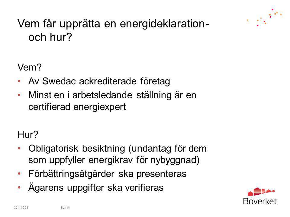 Vem får upprätta en energideklaration- och hur? Vem? •Av Swedac ackrediterade företag •Minst en i arbetsledande ställning är en certifierad energiexpe
