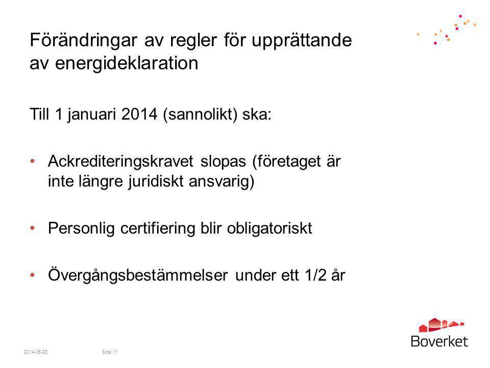Förändringar av regler för upprättande av energideklaration Till 1 januari 2014 (sannolikt) ska: •Ackrediteringskravet slopas (företaget är inte längr