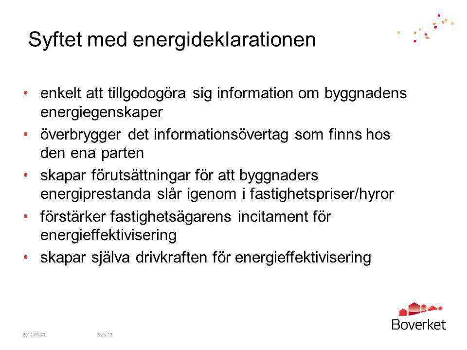 Syftet med energideklarationen •enkelt att tillgodogöra sig information om byggnadens energiegenskaper •överbrygger det informationsövertag som finns
