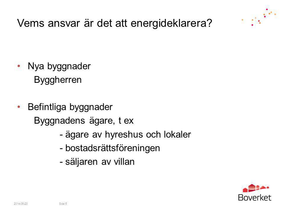 Vems ansvar är det att energideklarera? •Nya byggnader Byggherren •Befintliga byggnader Byggnadens ägare, t ex - ägare av hyreshus och lokaler - bosta