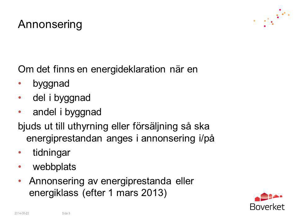 Annonsering Om det finns en energideklaration när en • byggnad •del i byggnad •andel i byggnad bjuds ut till uthyrning eller försäljning så ska energi