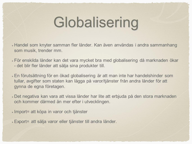 Globalisering Handel som knyter samman fler länder. Kan även användas i andra sammanhang som musik, trender mm. För enskilda länder kan det vara mycke