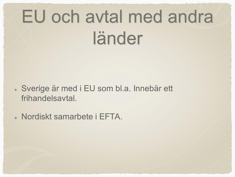 EU och avtal med andra länder Sverige är med i EU som bl.a. Innebär ett frihandelsavtal. Nordiskt samarbete i EFTA.