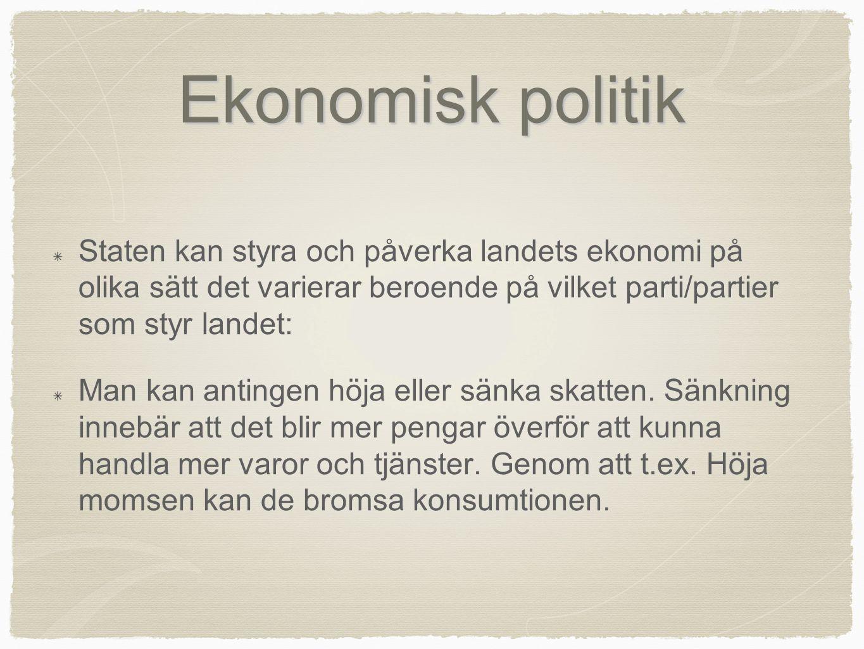 Ekonomisk politik Staten kan styra och påverka landets ekonomi på olika sätt det varierar beroende på vilket parti/partier som styr landet: Man kan an
