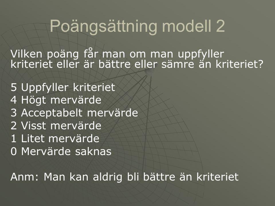 Poängsättning modell 2 Vilken poäng får man om man uppfyller kriteriet eller är bättre eller sämre än kriteriet? 5 Uppfyller kriteriet 4 Högt mervärde