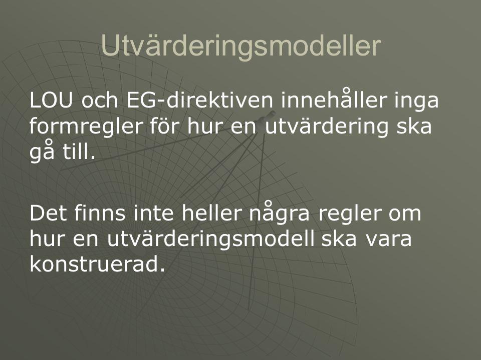 Utvärderingsmodeller LOU och EG-direktiven innehåller inga formregler för hur en utvärdering ska gå till. Det finns inte heller några regler om hur en