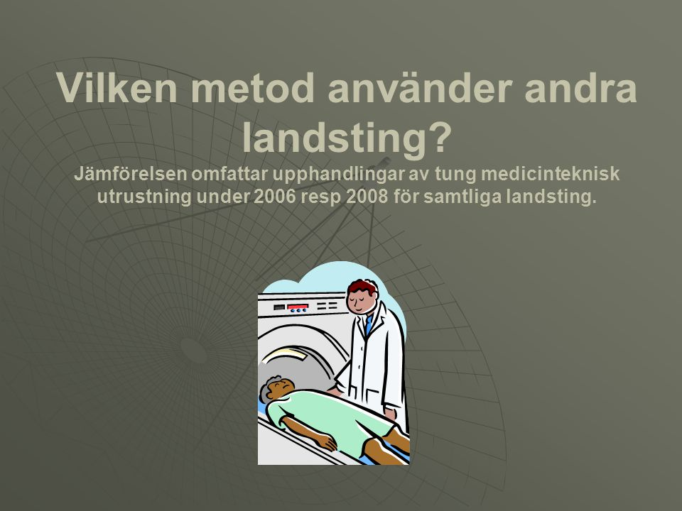 Vilken metod använder andra landsting? Jämförelsen omfattar upphandlingar av tung medicinteknisk utrustning under 2006 resp 2008 för samtliga landstin