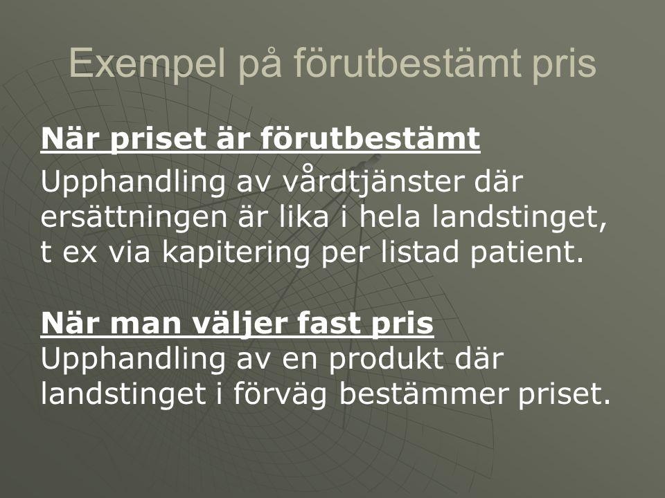 Exempel på förutbestämt pris När priset är förutbestämt Upphandling av vårdtjänster där ersättningen är lika i hela landstinget, t ex via kapitering p