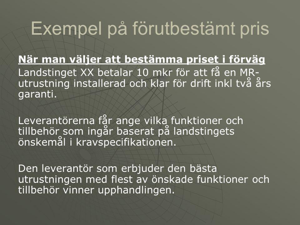 Exempel på förutbestämt pris När man väljer att bestämma priset i förväg Landstinget XX betalar 10 mkr för att få en MR- utrustning installerad och kl