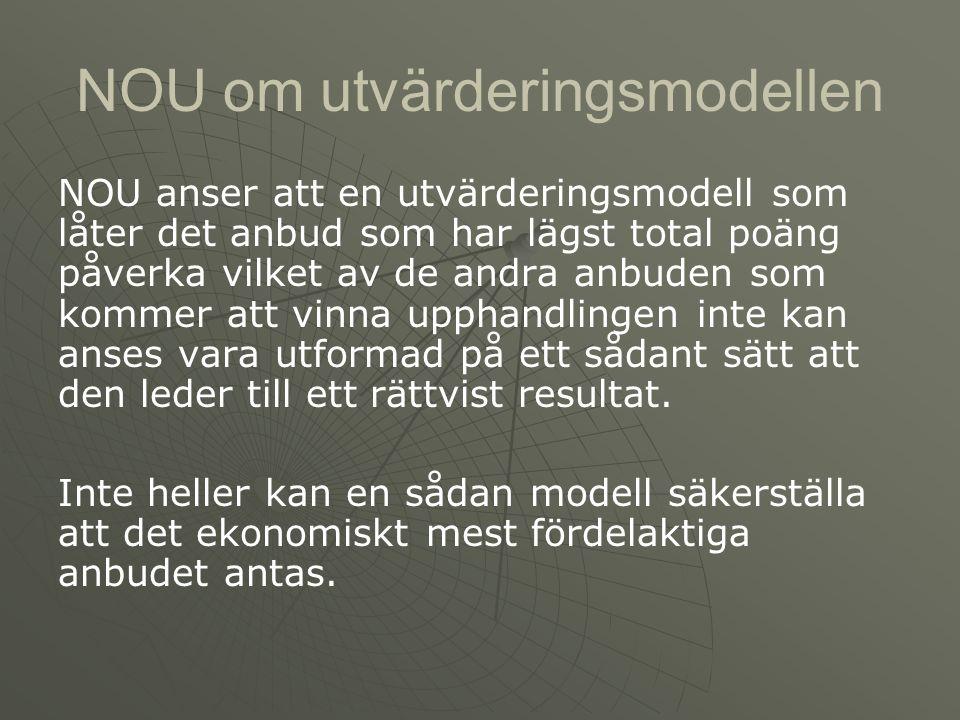 NOU om utvärderingsmodellen NOU anser att en utvärderingsmodell som låter det anbud som har lägst total poäng påverka vilket av de andra anbuden som k