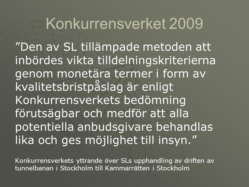 Konkurrensverket 2009 Den av SL tillämpade metoden att inbördes vikta tilldelningskriterierna genom monetära termer i form av kvalitetsbristpåslag är enligt Konkurrensverkets bedömning förutsägbar och medför att alla potentiella anbudsgivare behandlas lika och ges möjlighet till insyn. Konkurrensverkets yttrande över SLs upphandling av driften av tunnelbanan i Stockholm till Kammarrätten i Stockholm