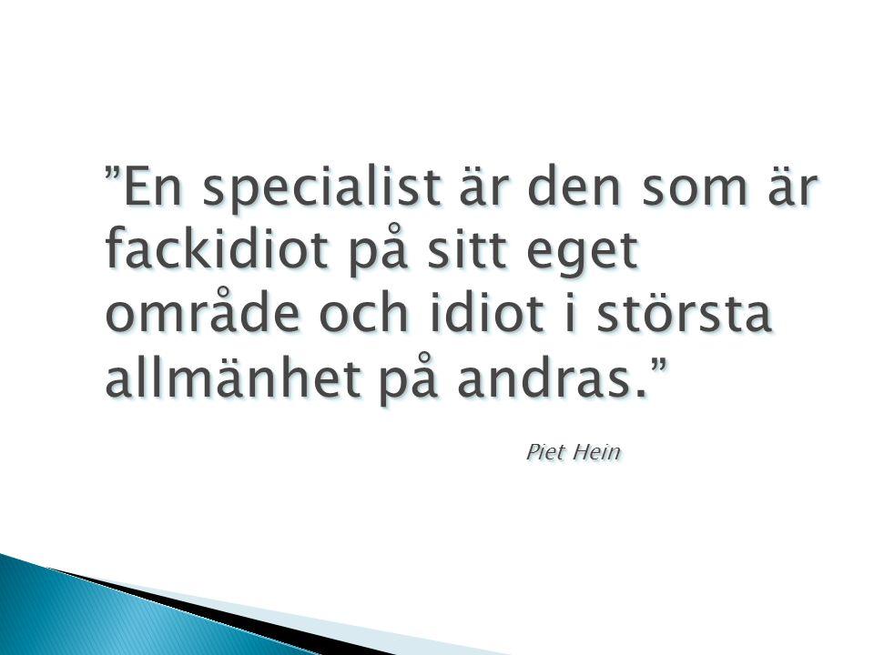 En specialist är den som är fackidiot på sitt eget område och idiot i största allmänhet på andras. Piet Hein