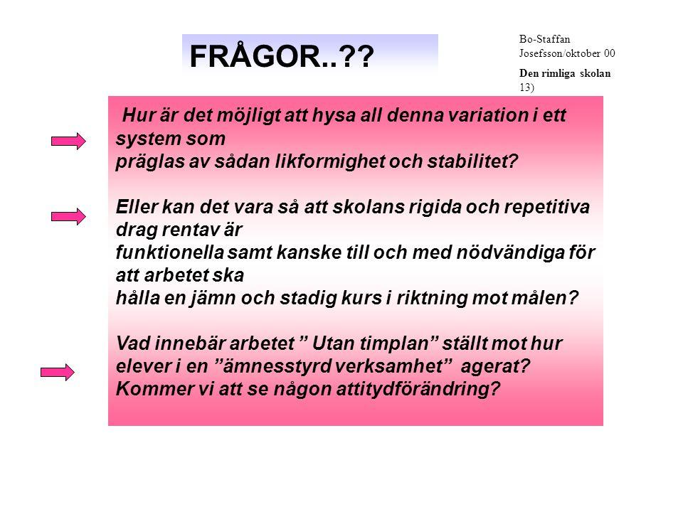 Bo-Staffan Josefsson/oktober 00 Den rimliga skolan 13) FRÅGOR..?.
