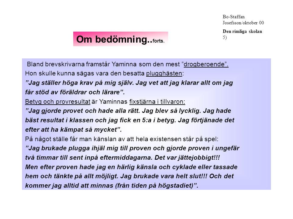 Bo-Staffan Josefsson/oktober 00 Den rimliga skolan 5) Bland brevskrivarna framstår Yaminna som den mest drogberoende .