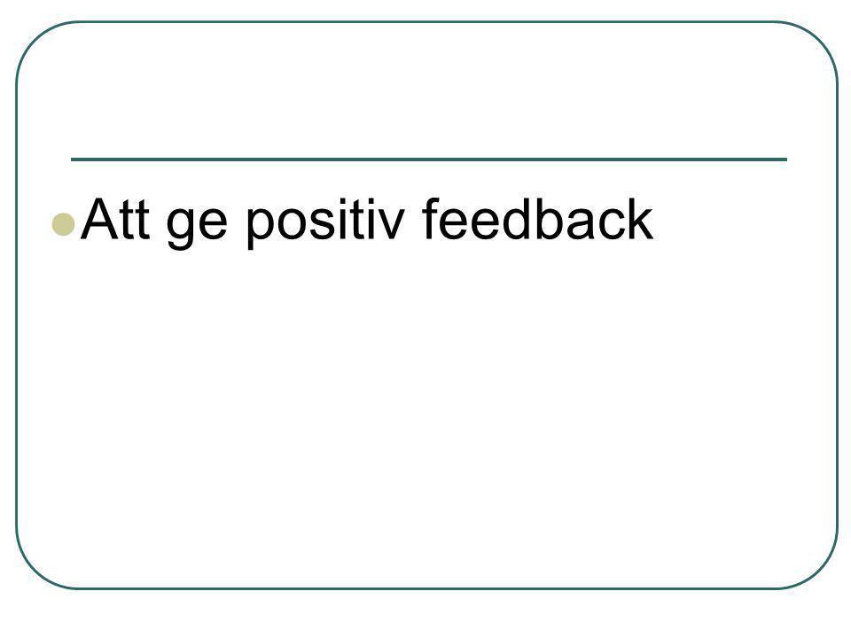  Att ge positiv feedback