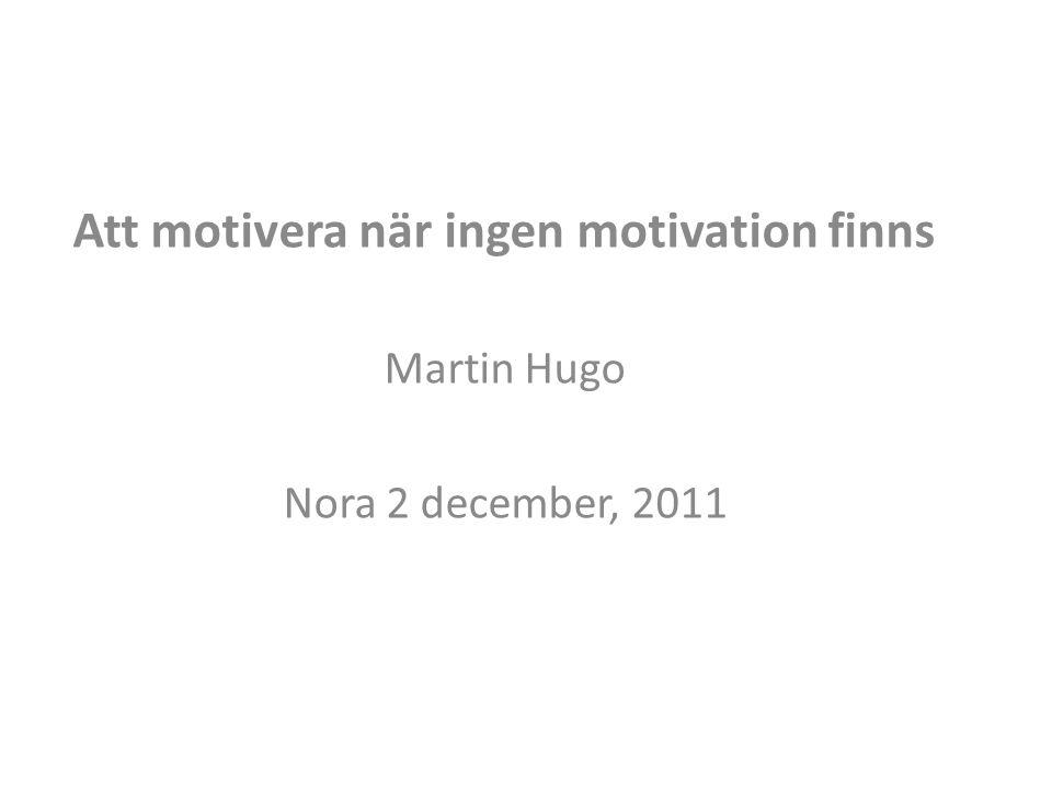 Att motivera när ingen motivation finns Martin Hugo Nora 2 december, 2011