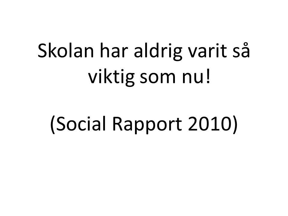 Skolan har aldrig varit så viktig som nu! (Social Rapport 2010)