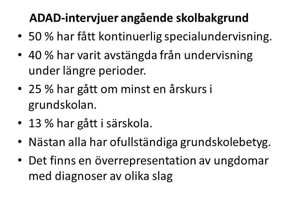 ADAD-intervjuer angående skolbakgrund • 50 % har fått kontinuerlig specialundervisning. • 40 % har varit avstängda från undervisning under längre peri
