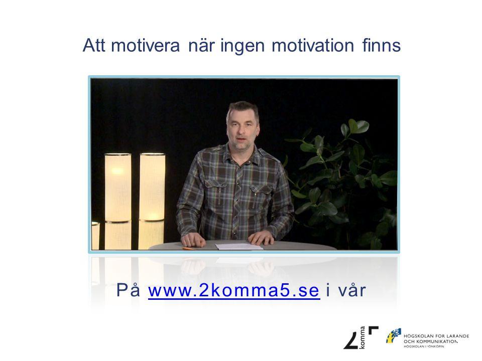 Att motivera när ingen motivation finns På www.2komma5.se i vårwww.2komma5.se