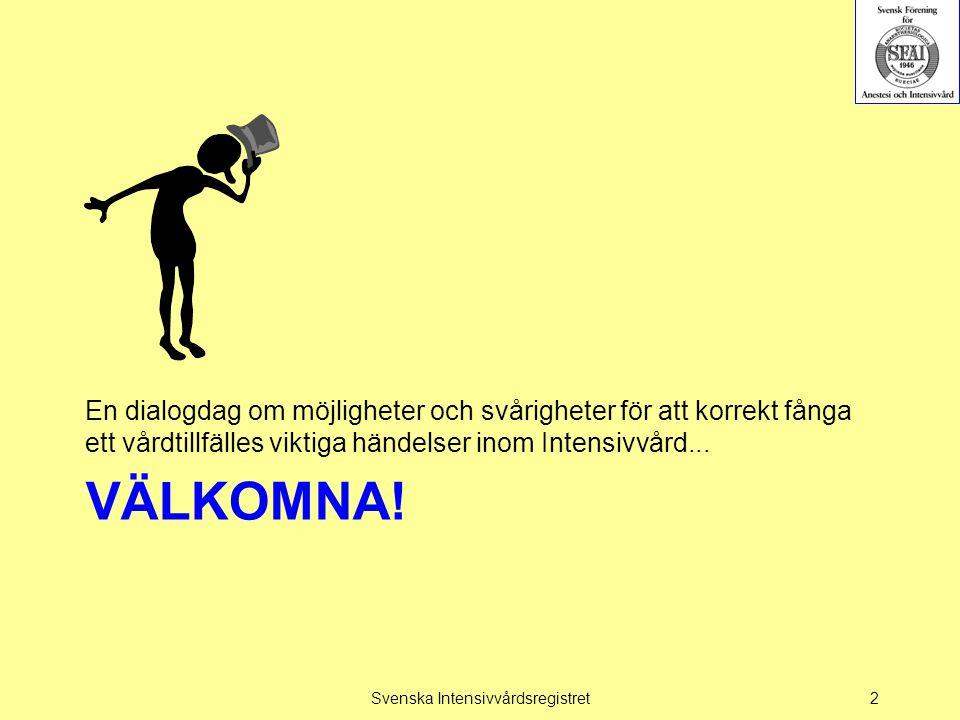 Dagens pauser  Fika 09.30-10.15  Lunch 12.30  Em fika 14.30  Slut 16.30 Svenska Intensivvårdsregistret3