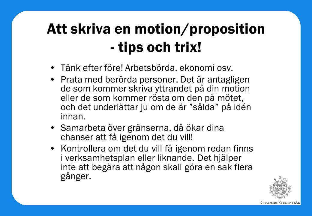 Att skriva en motion/proposition - tips och trix! •Tänk efter före! Arbetsbörda, ekonomi osv. •Prata med berörda personer. Det är antagligen de som ko