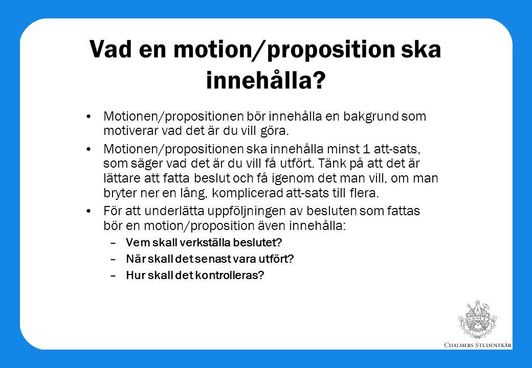 Vad en motion/proposition ska innehålla? •Motionen/propositionen bör innehålla en bakgrund som motiverar vad det är du vill göra. •Motionen/propositio