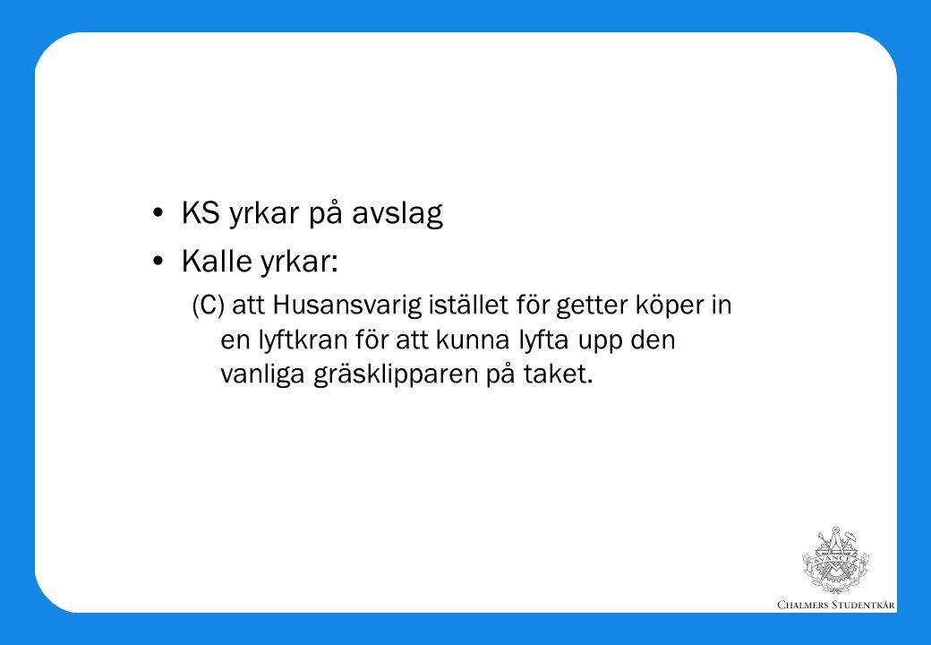 •KS yrkar på avslag •Kalle yrkar: (C) att Husansvarig istället för getter köper in en lyftkran för att kunna lyfta upp den vanliga gräsklipparen på ta