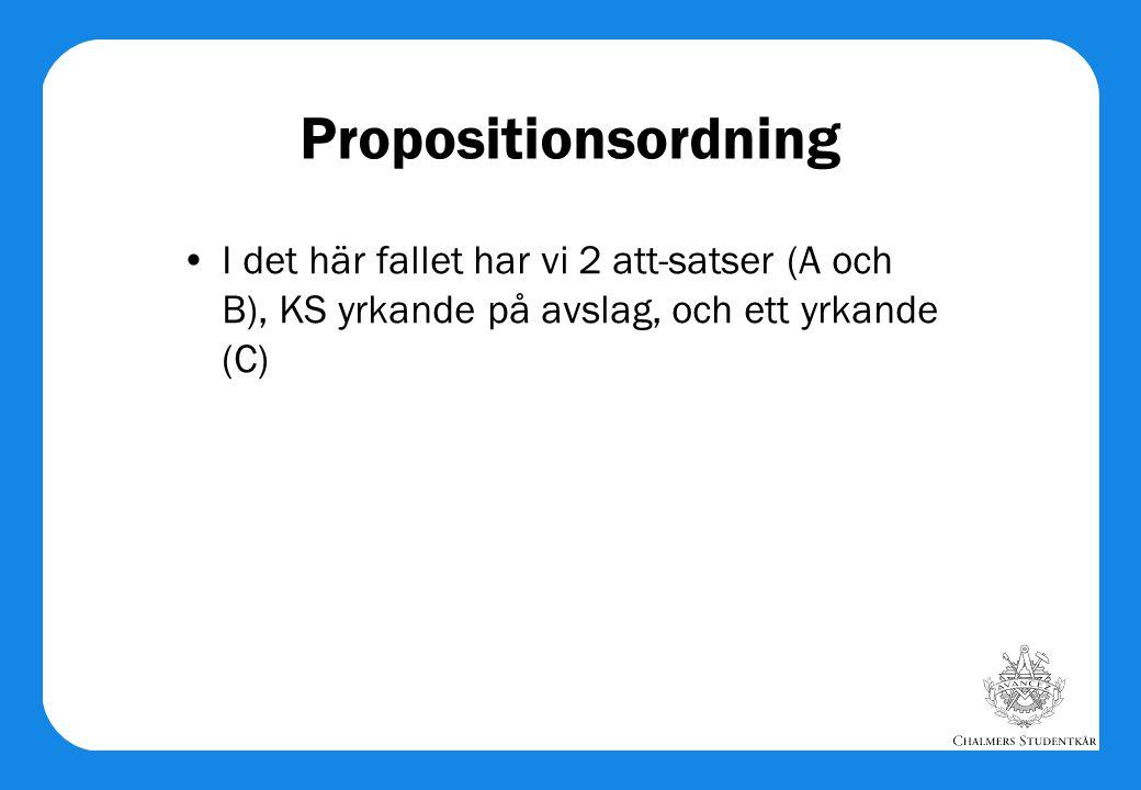 Propositionsordning •I det här fallet har vi 2 att-satser (A och B), KS yrkande på avslag, och ett yrkande (C)