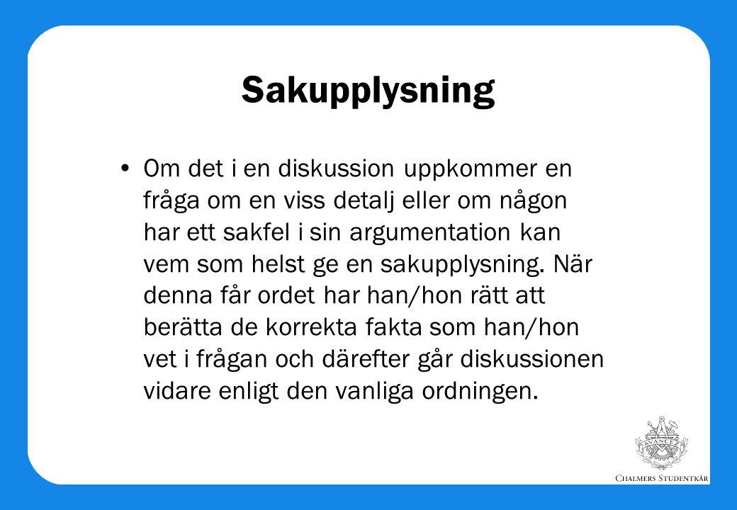 Sakupplysning •Om det i en diskussion uppkommer en fråga om en viss detalj eller om någon har ett sakfel i sin argumentation kan vem som helst ge en s