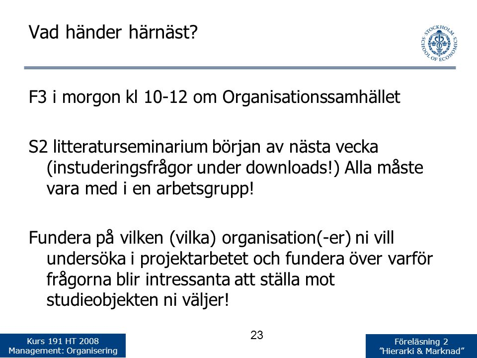Kurs 191 HT 2008 Management: Organisering Föreläsning 2 Hierarki & Marknad Vad händer härnäst.