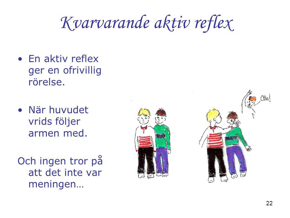 22 Kvarvarande aktiv reflex •En aktiv reflex ger en ofrivillig rörelse. •När huvudet vrids följer armen med. Och ingen tror på att det inte var mening