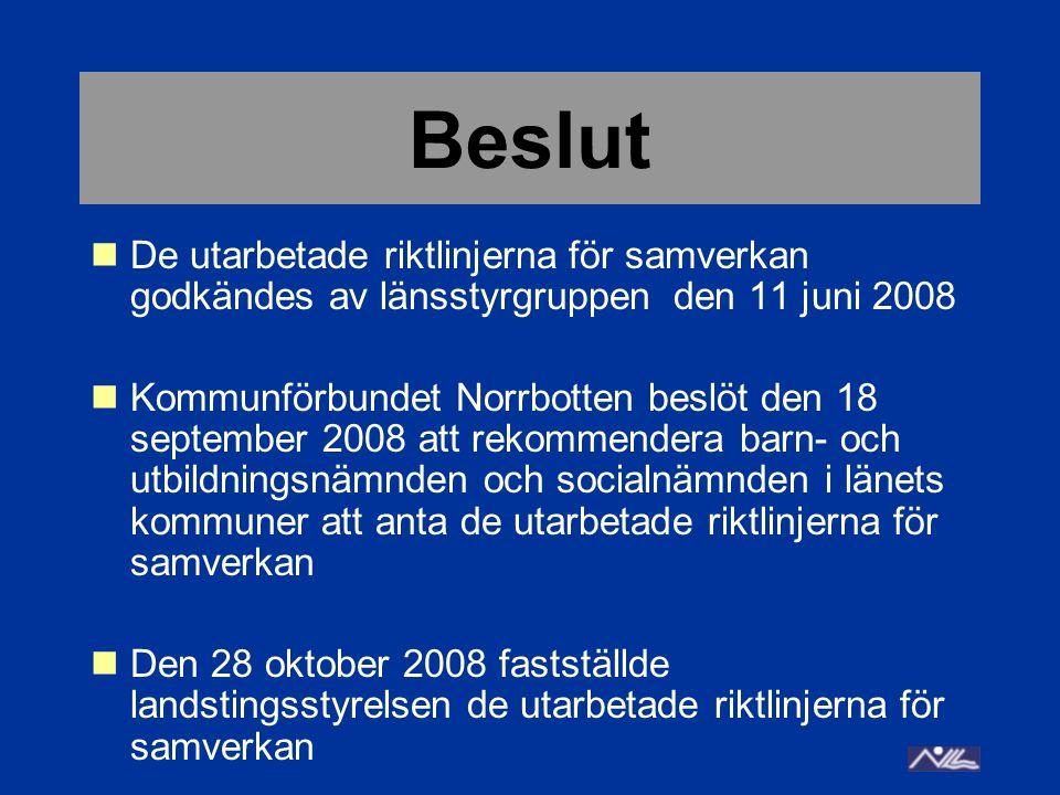 Beslut  De utarbetade riktlinjerna för samverkan godkändes av länsstyrgruppen den 11 juni 2008  Kommunförbundet Norrbotten beslöt den 18 september 2