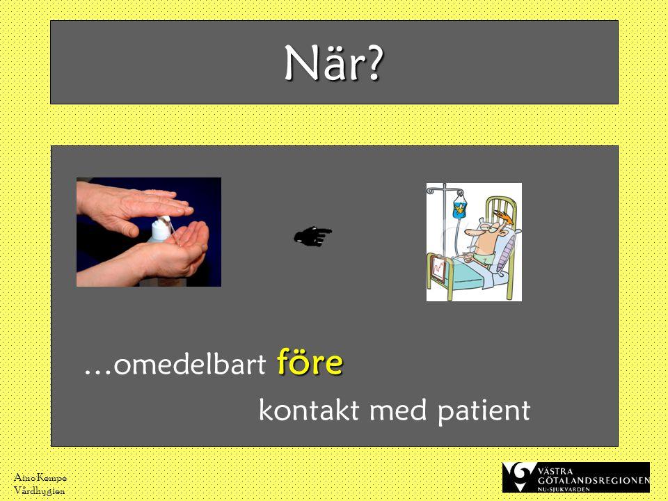 Aino Kempe Vårdhygien När? före …omedelbart före kontakt med patient