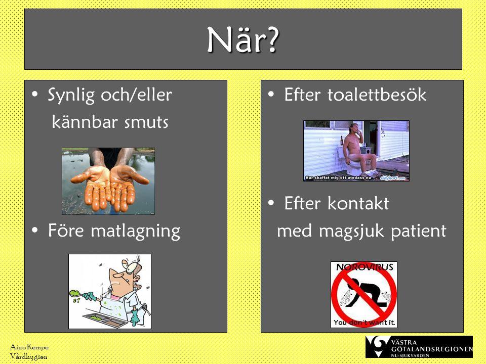 Aino Kempe Vårdhygien När? •Synlig och/eller kännbar smuts •Före matlagning •Efter toalettbesök •Efter kontakt med magsjuk patient