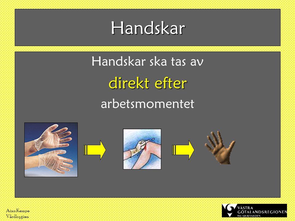 Aino Kempe Vårdhygien Handskar Handskar ska tas av direkt efter arbetsmomentet