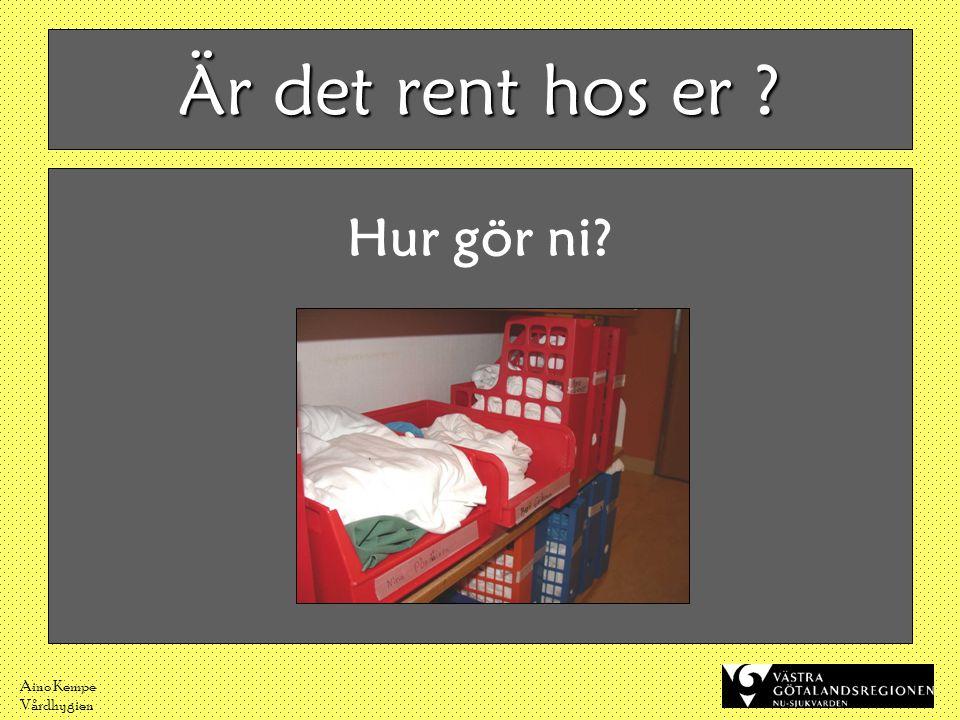 Aino Kempe Vårdhygien Är det rent hos er ? Hur gör ni?