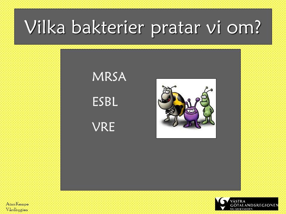 Aino Kempe Vårdhygien Vilka bakterier pratar vi om? MRSA ESBL VRE
