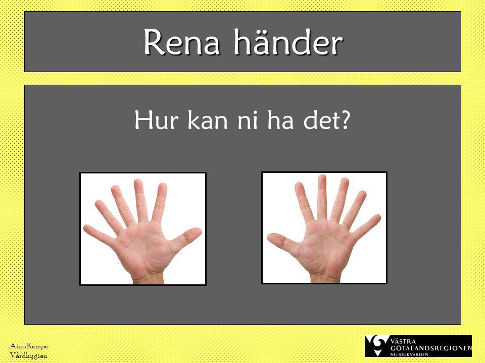 Aino Kempe Vårdhygien Rena händer Hur kan ni ha det?