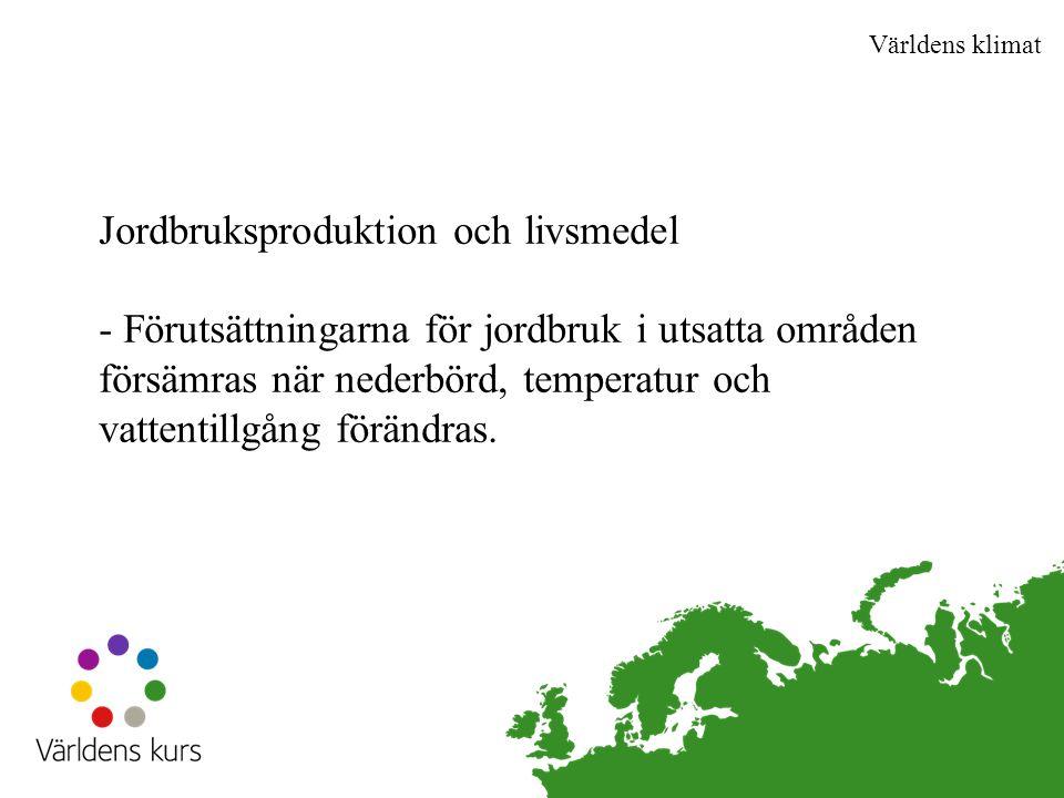 Jordbruksproduktion och livsmedel - Förutsättningarna för jordbruk i utsatta områden försämras när nederbörd, temperatur och vattentillgång förändras.