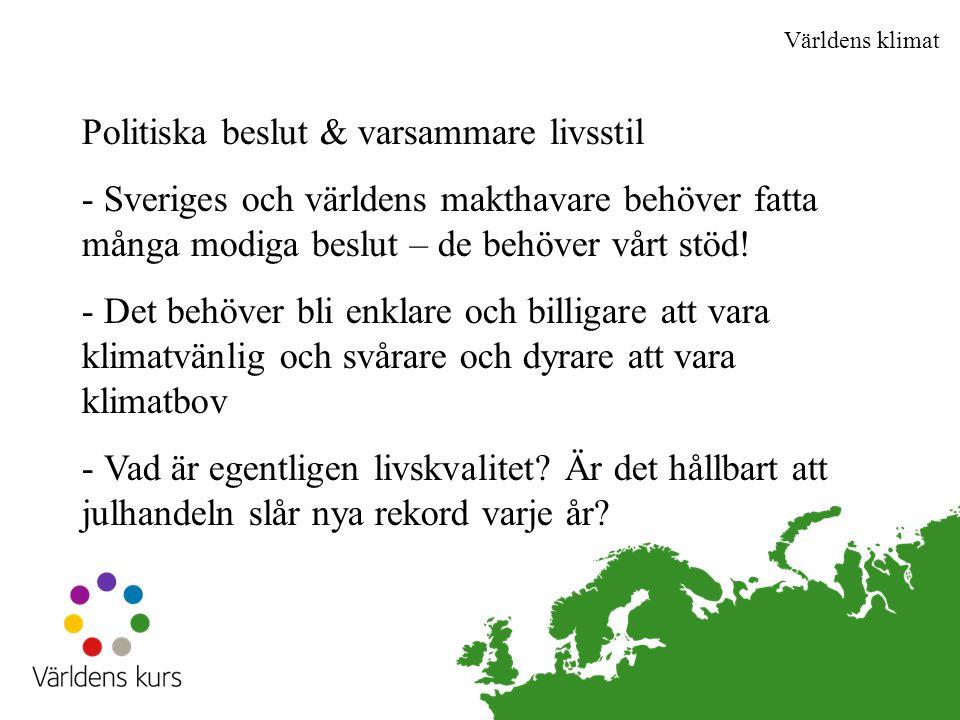 Världens klimat Politiska beslut & varsammare livsstil - Sveriges och världens makthavare behöver fatta många modiga beslut – de behöver vårt stöd.