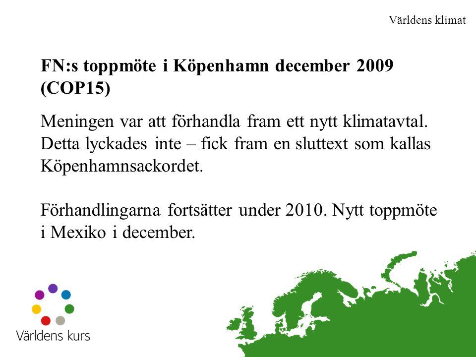 Världens klimat FN:s toppmöte i Köpenhamn december 2009 (COP15) Meningen var att förhandla fram ett nytt klimatavtal.