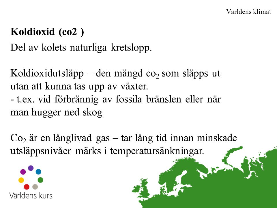 Världens klimat Del av kolets naturliga kretslopp.