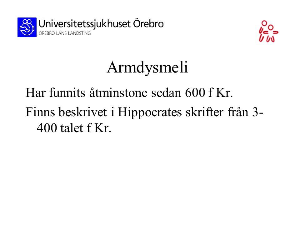 Armdysmeli Har funnits åtminstone sedan 600 f Kr. Finns beskrivet i Hippocrates skrifter från 3- 400 talet f Kr.