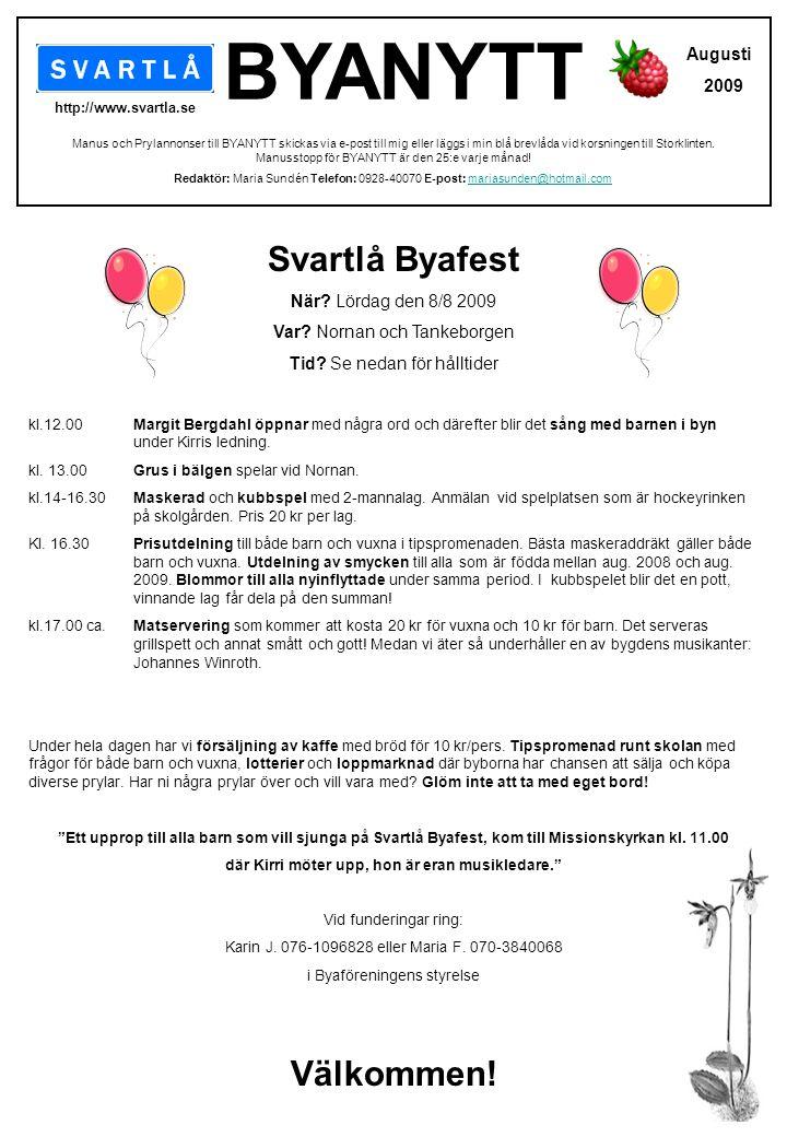 Svartlå Byafest När? Lördag den 8/8 2009 Var? Nornan och Tankeborgen Tid? Se nedan för hålltider kl.12.00 Margit Bergdahl öppnar med några ord och där