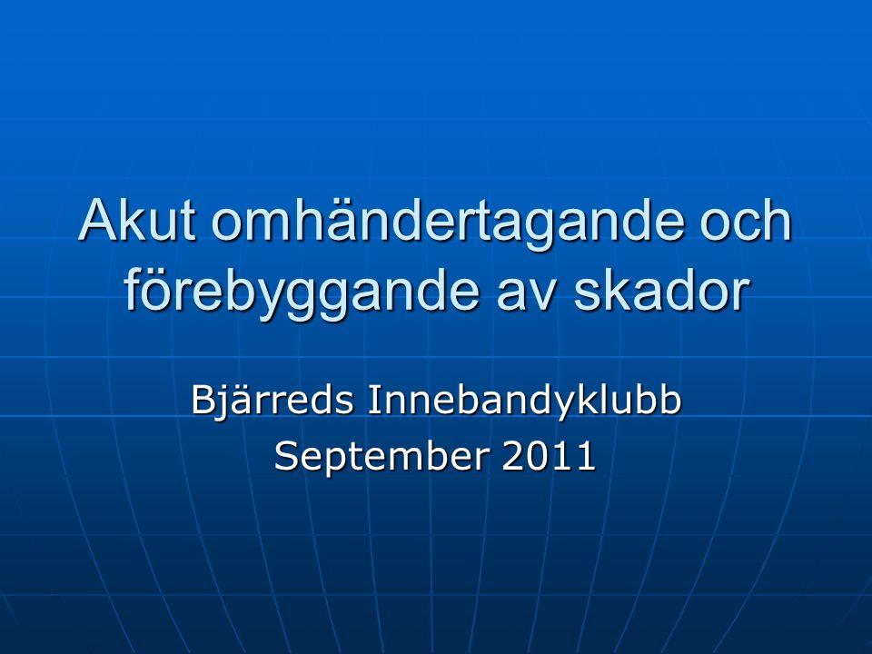 Akut omhändertagande och förebyggande av skador Bjärreds Innebandyklubb September 2011