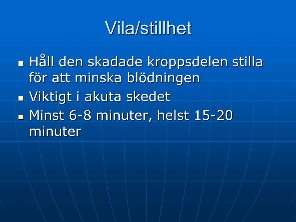 Vila/stillhet  Håll den skadade kroppsdelen stilla för att minska blödningen  Viktigt i akuta skedet  Minst 6-8 minuter, helst 15-20 minuter