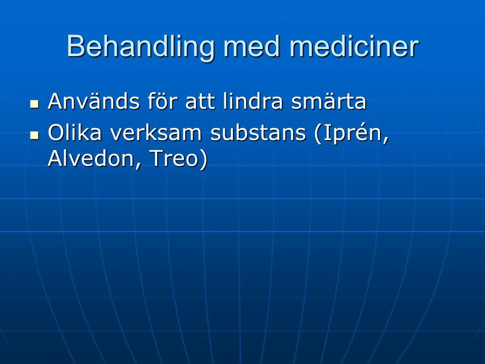 Behandling med mediciner  Används för att lindra smärta  Olika verksam substans (Iprén, Alvedon, Treo)