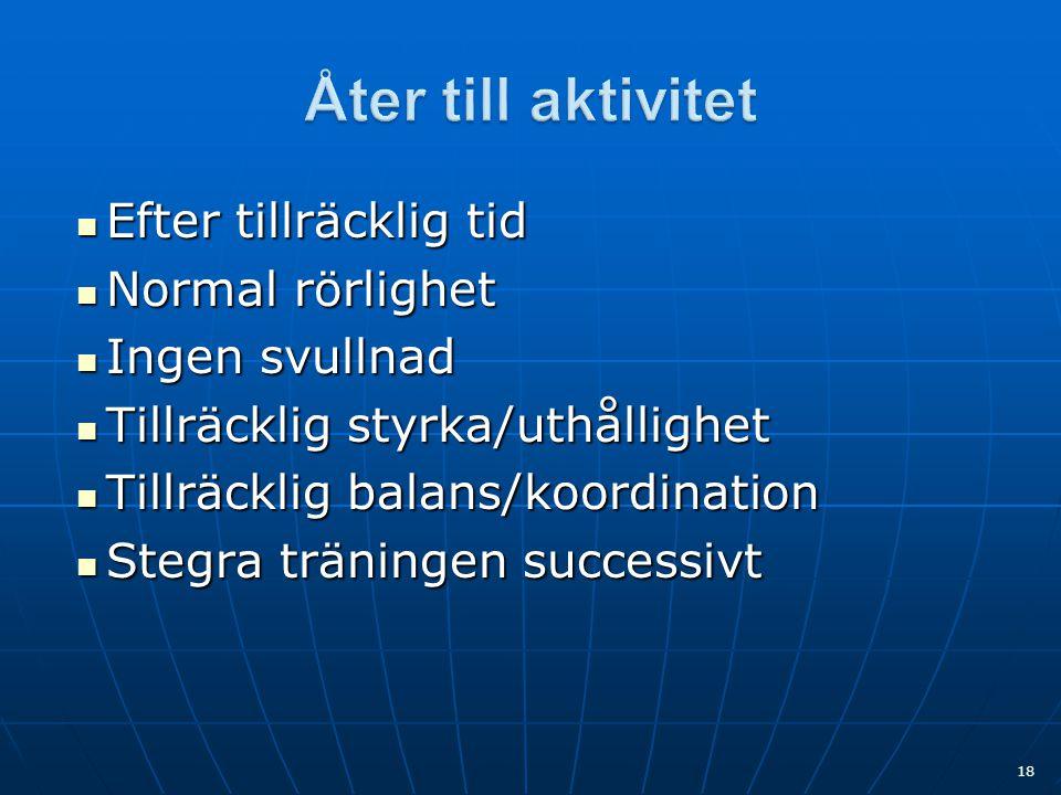  Efter tillräcklig tid  Normal rörlighet  Ingen svullnad  Tillräcklig styrka/uthållighet  Tillräcklig balans/koordination  Stegra träningen successivt 18