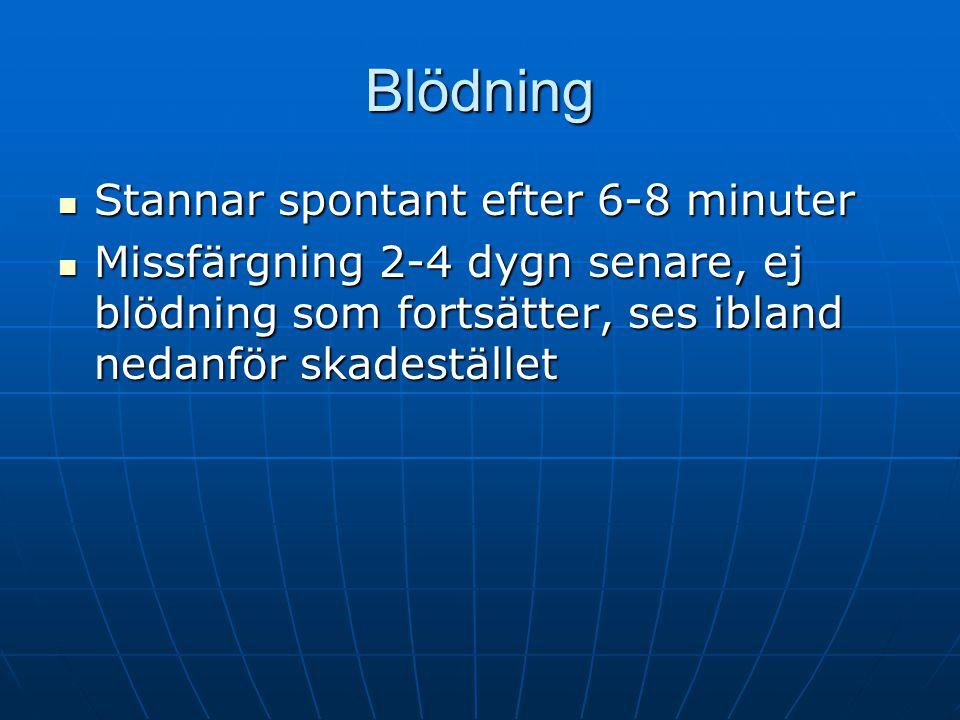 Blödning  Stannar spontant efter 6-8 minuter  Missfärgning 2-4 dygn senare, ej blödning som fortsätter, ses ibland nedanför skadestället