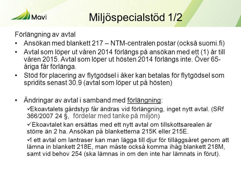 Miljöspecialstöd 1/2 Förlängning av avtal •Ansökan med blankett 217 – NTM-centralen postar (också suomi.fi) •Avtal som löper ut våren 2014 förlängs på